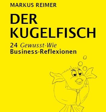 Das neue Buch - Der Kugelfisch - Markus Reimer Keynote Speaker Redner Vortrag Experte Qualität Innovation Agilität Wissen Digitalisierung